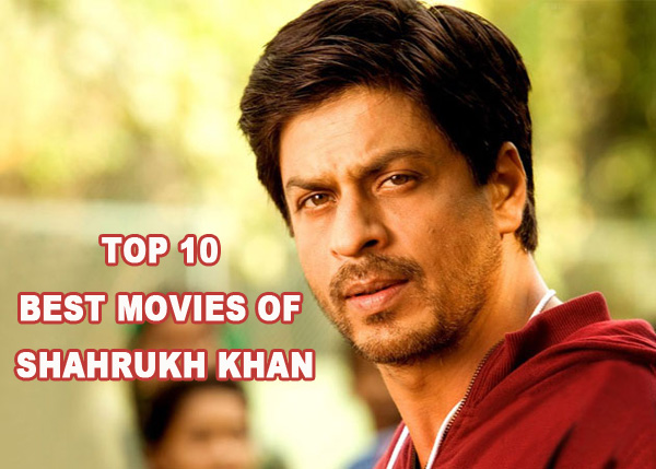 Top 10 Best Movies of Shahrukh Khan | Popular. Famous ...