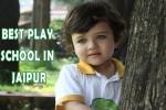 Top 1O Best play school in Jaipur